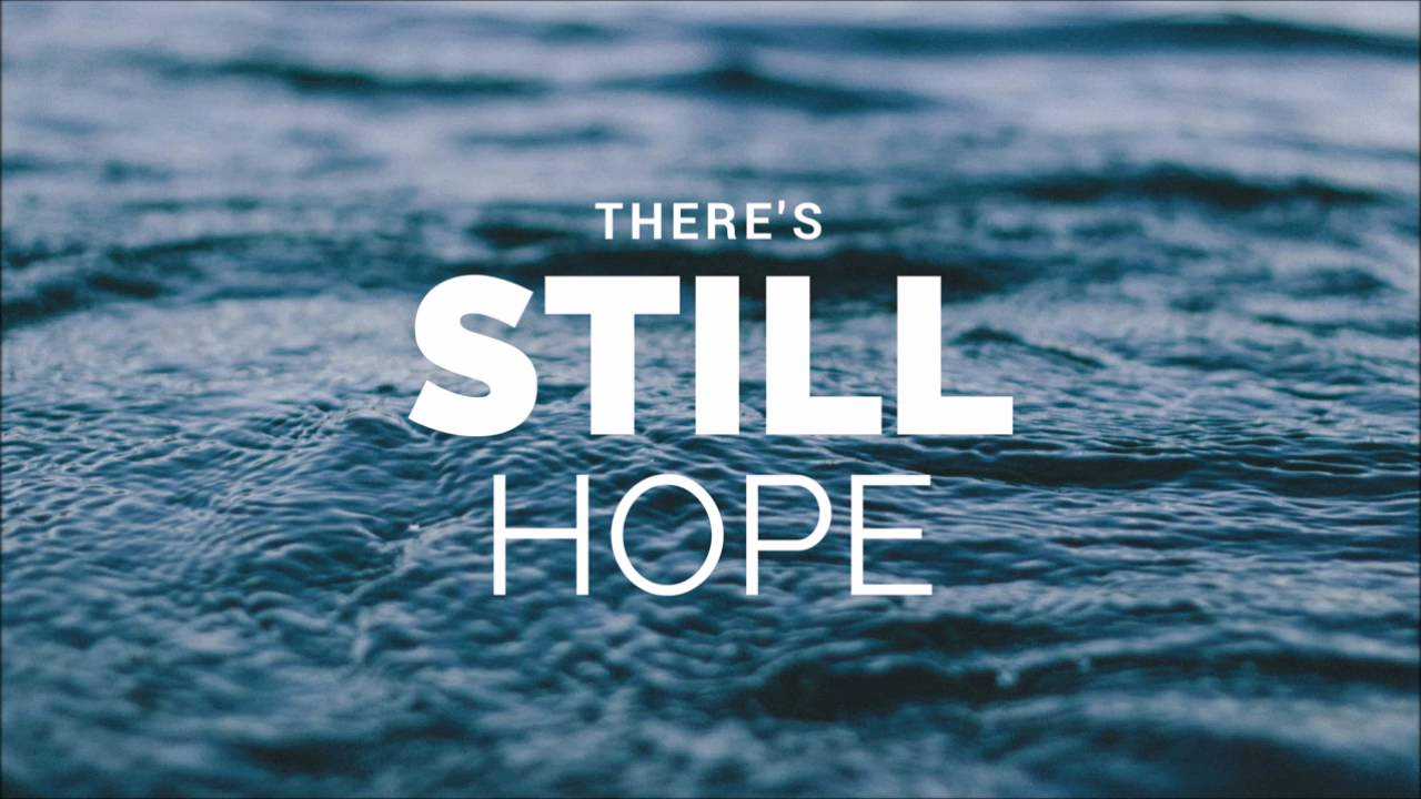 Image result for THERE IS STILL HOPE,