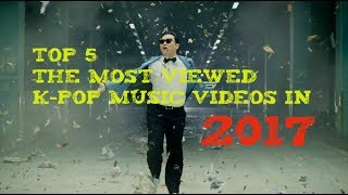 [TOP 5] The Most Viewed K-Pop Music Videos In 2017