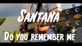 Santana - Do You Remember Me / Cover