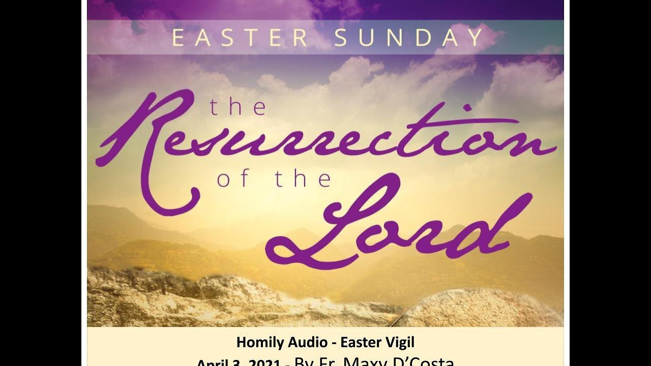 April 3, 2021 - (Homily Audio) - Easter Vigil - Fr. Maxy D'Costa