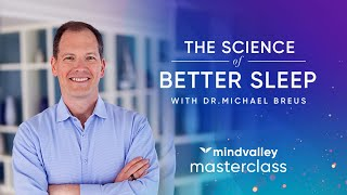 The Science Of Better Sleep With Dr. Michael Breus - Mindvalley Masterclass Trailer