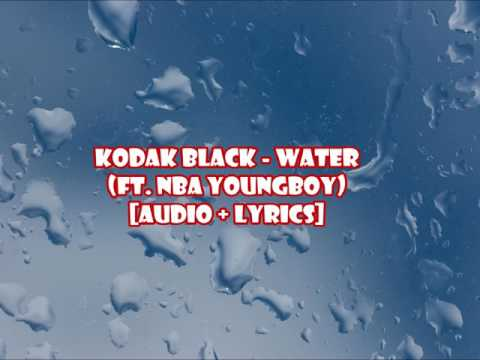 Kodak Black - Water (ft.  NBA YoungBoy) [audio + lyrics]