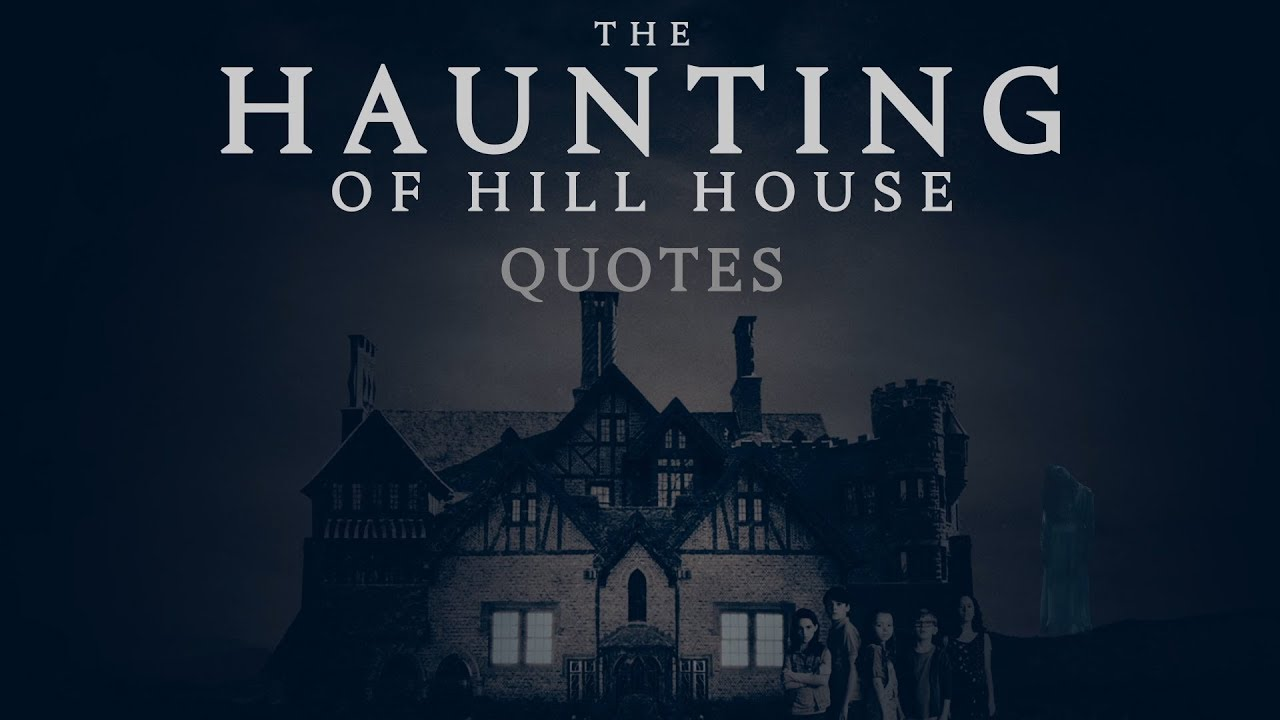 Haunting Quotes: The Haunting Of Hill House Quotes
