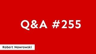Q&A #255 Wracamy do regularnych Q&A! | Robert Nawrowski