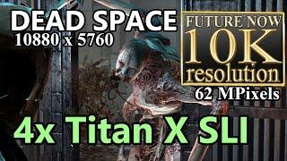 Dead Space 10K resolution(10880x5760) - 4x Titan X SLI 10K gameplay