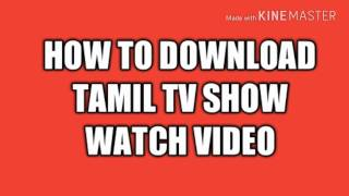 HOW CAN DOWNLOAD TAMIL TV SHOWS