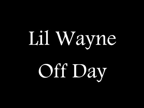 Lil Wayne - Off Day (Official Lyric Video)