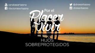 """""""Hijos sobreprotegidos"""" Por el Placer de Vivir con el Dr. César Lozano"""