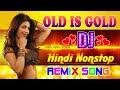 Nonstop Best Old Hindi DJ Remix Ever ♫ Old Is Gold ✨ Dj Hindi - DJ MASHUP ♫ Bollywood DJ Remix
