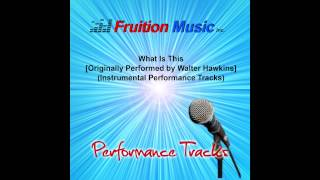What Is This (High Key) [Originally Performed by Walter Hawkins] [Instrumental Track] SAMPLE