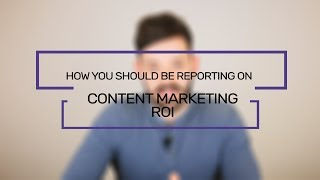 How You Should Be Reporting On Your Content Marketing ROI | Flaunt Digital