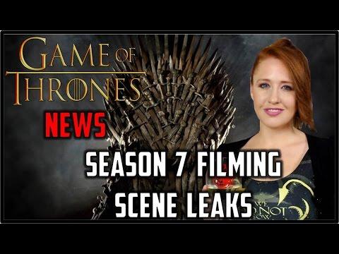 Game of Thrones News: Scene Leaks & Season 7 filming