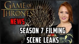 Game of Thrones News: Scene Leaks & Season 7 filming
