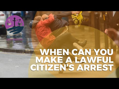 WHEN CAN YOU MAKE A LAWFUL CITIZEN'S ARREST? - Community Leg