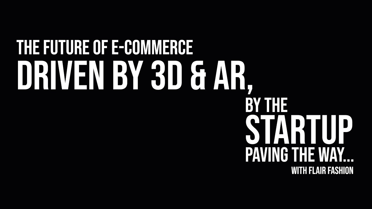 ICWH |P1 The Future of E-Commerce driven by 3D and AR, by the startup paving the way... | with Flair