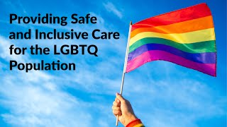 Providing safe and inclusive care for the lgbtq population