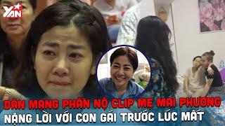 Dân mạng phẫn nộ clip mẹ Mai Phương nặng lời với con gái trước lúc mất