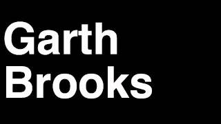 How to Pronounce Garth Brooks Country Music Video Cover Songs Lyrics Tour Concert Interview