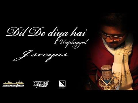 Dil de Diya hai : unplugged || J Sreyas || Acoustica || Nexart Visuals || A S Design || valentine's