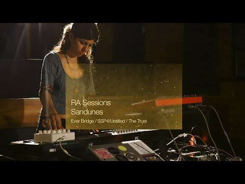 RA Sessions: Sandunes - Ever Bridge (intro) / SSP4/Untitled / The Trust