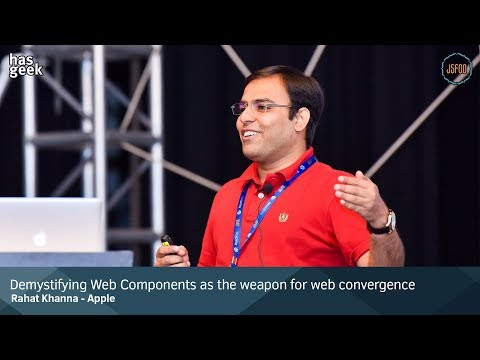 Demystifying Web Components as the Weapon for Web Convergence - Rahat Khanna, Apple