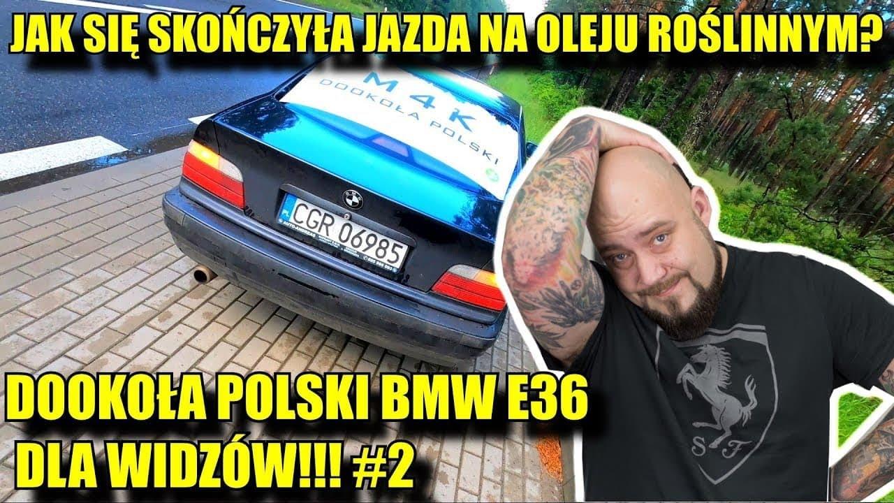 JAK SIĘ SKOŃCZYŁA JAZDA NA OLEJU ROŚLINNYM? ZOBACZCIE SAMI! DOOKOŁA POLSKI BMW E36 DLA WIDZÓW!!! #2