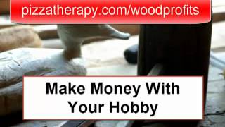 Woodworking Hobby Into A Woodworking Business