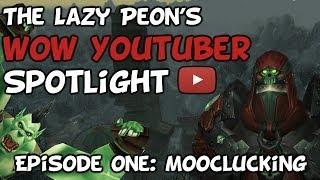 TheLazyPeon's WoW Youtuber Spotlight: Episode 1 - Mooclucking