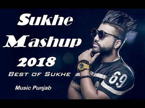 Sukhe Mashup 2018  !!ALL TOP SONGS OF SUKHE !! best music of SUKHE !! PUNJABI MUSIC !!