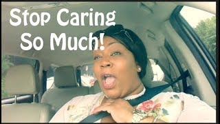 🤷🏽♀️ STOP CARING SO MUCH! | FORGET THEM FOLKS | Relationship Ready Vlog #26