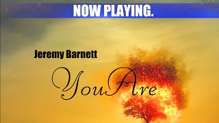 "Jeremy Barnett -""You Are"" Official Music Video"