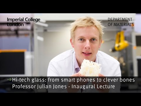 Professor Julian Jones Inaugural Lecture : Hi-Tec Glass: From Smartphones to Clever Bones