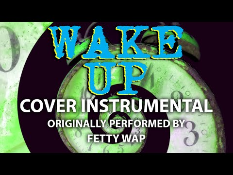 Wake Up (Cover Instrumental) [In the Style of Fetty Wap]