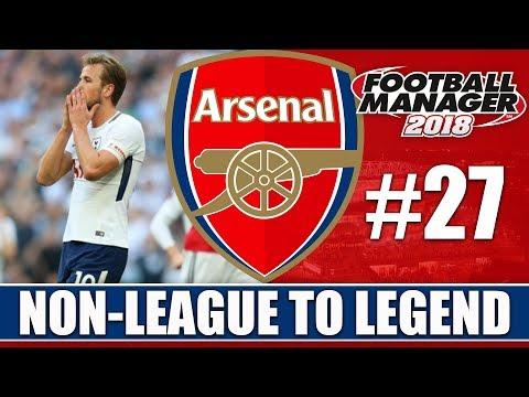Non-League to Legend FM18   ARSENAL   Part 27   TOTTENHAM   Football Manager 2018