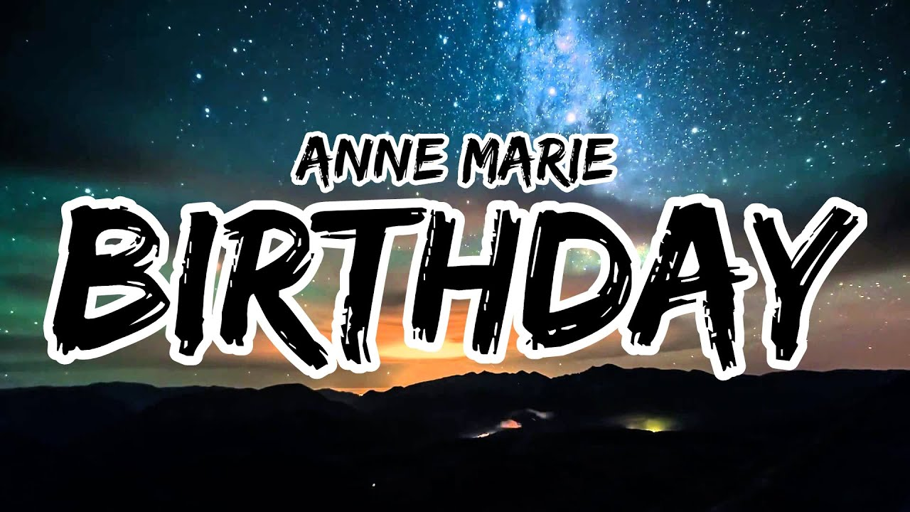 Anne Marie Birthday Clean Lyrics Youtube