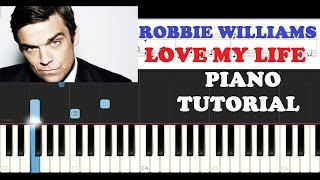 Robbie Williams - Love My Life (Piano Tutorial)