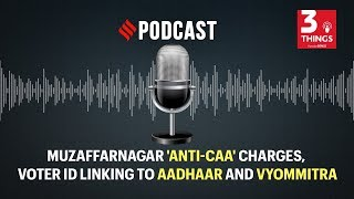 Muzaffarnagar 'anti-CAA' charges, voter ID linking to Aadhaar and Vyommitra | Podcast