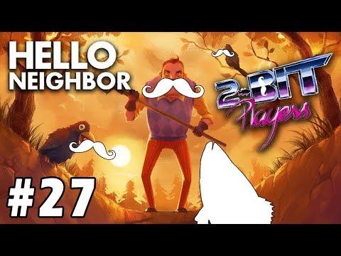 Hello Neighbor Part 27   It's Final Boss Time   2-Bit Players