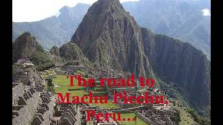 Nash Travels -  The Road To Machu Picchu, Peru