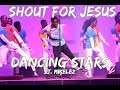 Shout for Jesus- Dancing Stars (Ft. Miklez)