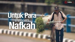 Untuk Para Pencari Nafkah - Sebuah Video Nasihat Islami untuk Para Pencari Nafkah