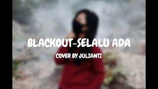 BLACKOUT-SELALU ADA || COVER BY JULIANTI