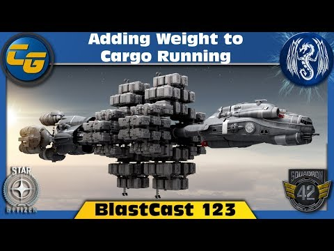Star Citizen BlastCast #123: Adding Weight To Cargo Running