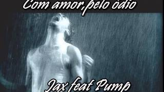 Download Video Jax feat Pump - Com amor,pelo odio! MP3 3GP MP4