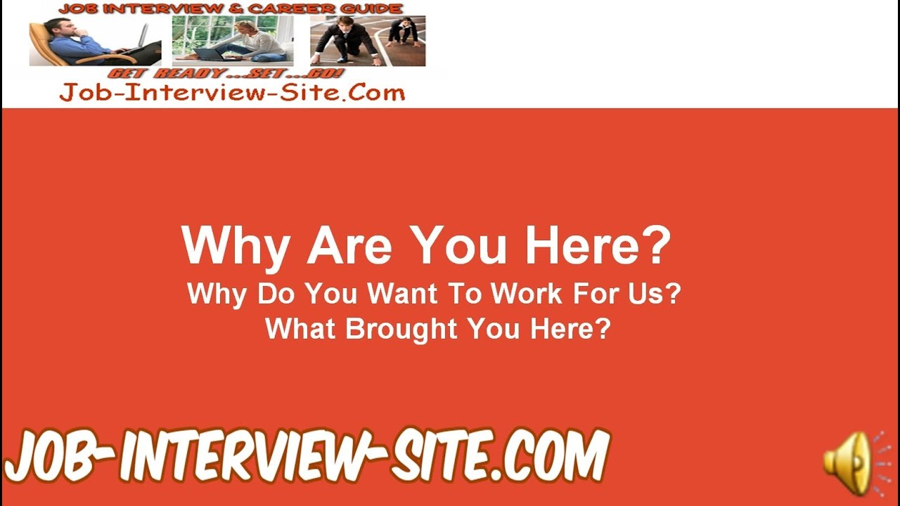 why are you here what brings you here interview questions and answers - Why Are You Here What Brings You Here