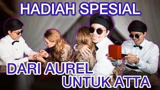 HADIAH SPESIAL DARI AUREL, ATTA MAU NANGIS!!