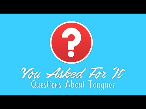 You Asked For It: Questions About Tongues
