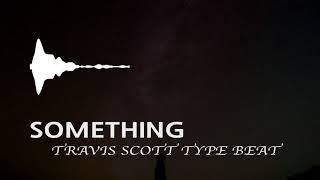 "Travis Scott Type Hip Hop Beat ""Something"" Rap Instrumental [for Sale] [힙합 비트 랩 엠알]"