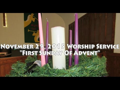 November 29, 2015 Worship Service - First Sunday of Advent