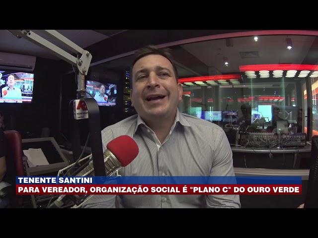 """Tenente Santini: Para vereador, OS é """"plano c"""" do Ouro Verde"""